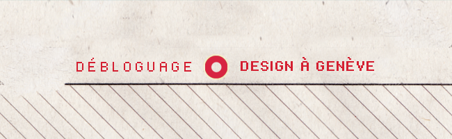 Débloguage - Design à Genève