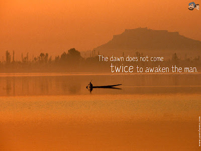 Motivational Wallpaper:The dawn does not come twice to the awaken man