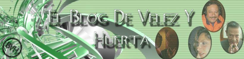 El Blog De Velez Y Huerta...