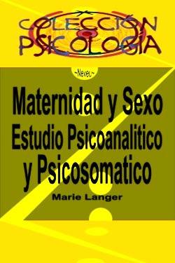 Maternidad y Sexo Estudio Psicoanalitico y Psicosomatico