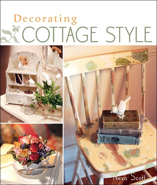 Decorating Cottage  Style by Neva Scott