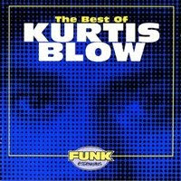 Kurtis Blow - The Best of Kurtis Blow ( Funk , Rap )