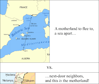 "Map: Top: Distance of 756 km between Algiers and Marseille, with caption, ""A motherland to flee to, a sea apart..."" Bottom: Distance of 16 km between Netanya and Tulkarm, with caption, ""...next-door neighbors, and this IS the motherland!"""