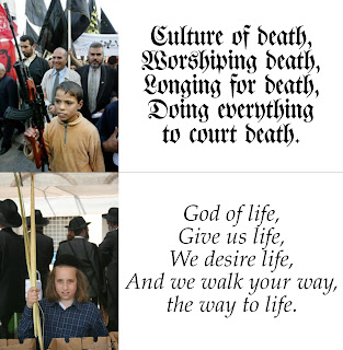 "Picture: top: ""Palestinian"" child holding a rifle, with caption to the right, ""Culture of death, Worshiping death, Longing for death, Doing everything to court death.""; bottom: Jewish child holding a lulav, with caption to the right, ""God of life,Give us life, We desire life, And we walk your way, the way to life."""