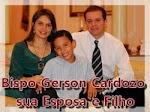Bispo Gerson sua Esposa e Filho!