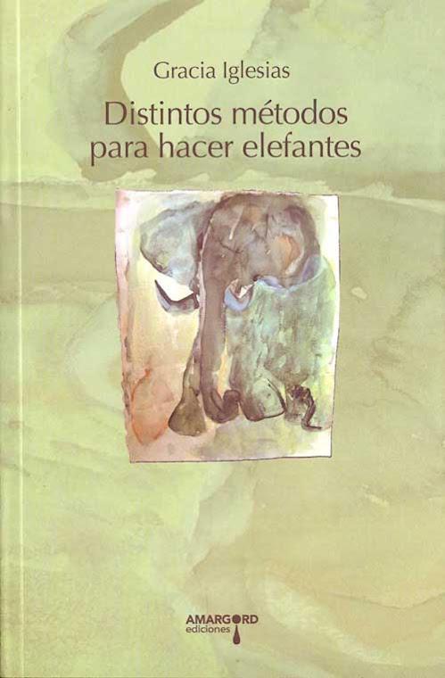 Distintos métodos para hacer elefantes Gracia Iglesias Amargord poesía