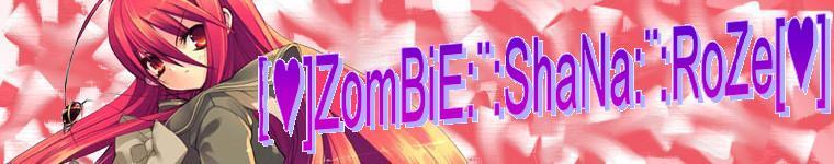 ☆[♥]ZomBiE:¨:ShaNa:¨:RoZe[☆]♥