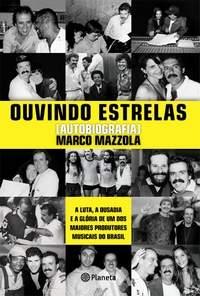 OUVINDO ESTRELAS - AUTOBIOGRAFIA DE MARCO MAZZOLA