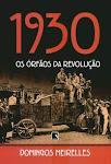 """""""1930 - Os órfãos da Revolução"""" - DOMINGOS MEIRELLES"""