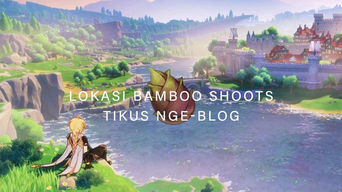 Tikus Nge-BLOG | Lokasi Bamboo Shoots Genshin Impact