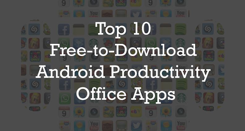 Top 10 Free-to-Download Android Productivity Office Apps : eAskme